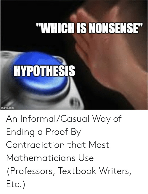 """Contradiction, Nonsense, and Proof: """"WHICH IS NONSENSE""""  HYPOTHESIS  imgfip.com An Informal/Casual Way of Ending a Proof By Contradiction that Most Mathematicians Use (Professors, Textbook Writers, Etc.)"""