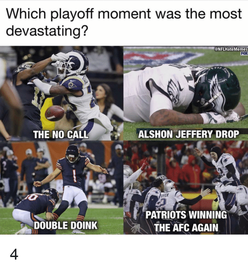 Memes, Patriotic, and Sports: Which playoff moment was the most  devastating?  @NFLHate Memes  FOX  THE NO CALL  ALSHON JEFFERY DROP  YER  PATRIOTS WINNING  THE AFC AGAIN  DOUBLE DOINK 4