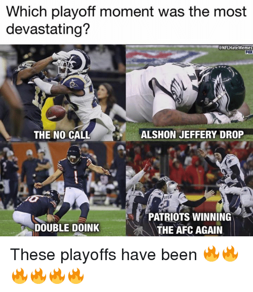 Nfl, Patriotic, and Alshon Jeffery: Which playoff moment was the most  devastating?  NFLHateMemes  FOX  THE NO CALL  ALSHON JEFFERY DROP  PATRIOTS WINNING  THE AFC AGAIN  DOUBLE DOINK These playoffs have been 🔥🔥🔥🔥🔥🔥