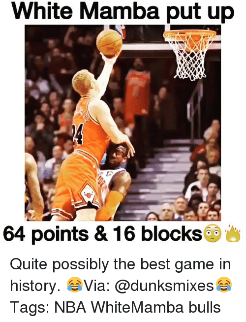 The Best Games: White Mamba put up  64 points & 16 blocks Quite possibly the best game in history. 😂Via: @dunksmixes😂 Tags: NBA WhiteMamba bulls