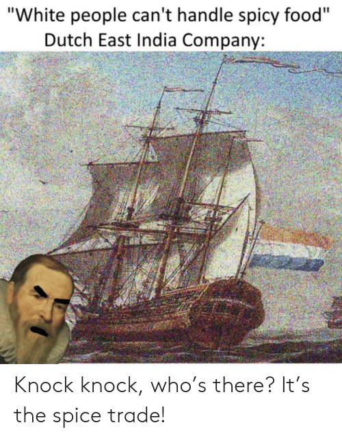 "Food, White People, and History: ""White people can't handle spicy food""  Dutch East India Company: Knock knock, who's there? It's the spice trade!"