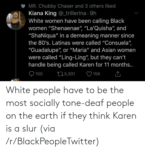 Earth: White people have to be the most socially tone-deaf people on the earth if they think Karen is a slur (via /r/BlackPeopleTwitter)