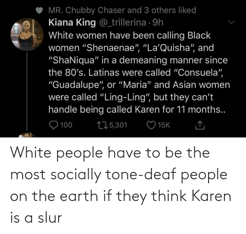 Earth: White people have to be the most socially tone-deaf people on the earth if they think Karen is a slur