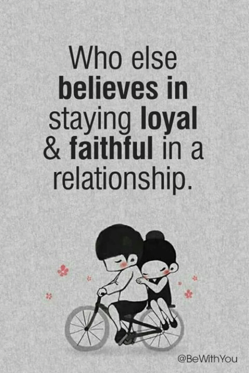 Memes, In a Relationship, and 🤖: Who else  believes in  staying loyal  & faithful in a  relationship.  @BeWithYou