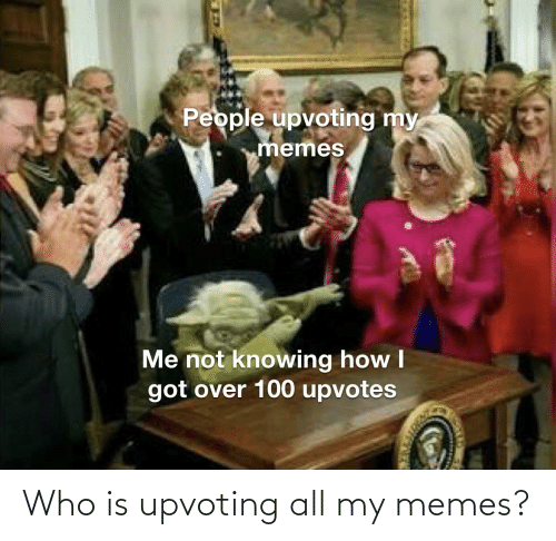 Upvoting: Who is upvoting all my memes?
