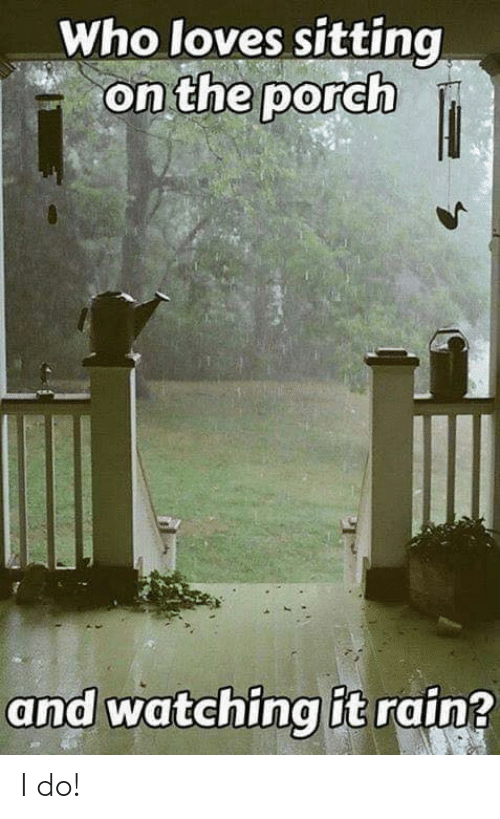 Memes, Rain, and 🤖: Who loves sitting  on the porch  and watchingit rain? I do!
