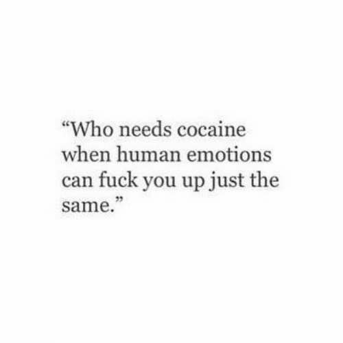 """Fuck You, Cocaine, and Fuck: """"Who needs cocaine  when human emotions  can fuck you up just the  same.  35"""