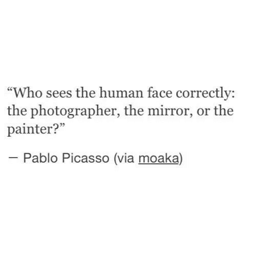 """Mirror, Pablo Picasso, and Picasso: """"Who sees the human face correctly:  the photographer, the mirror, or the  painter?""""  Pablo Picasso (via moaka)"""