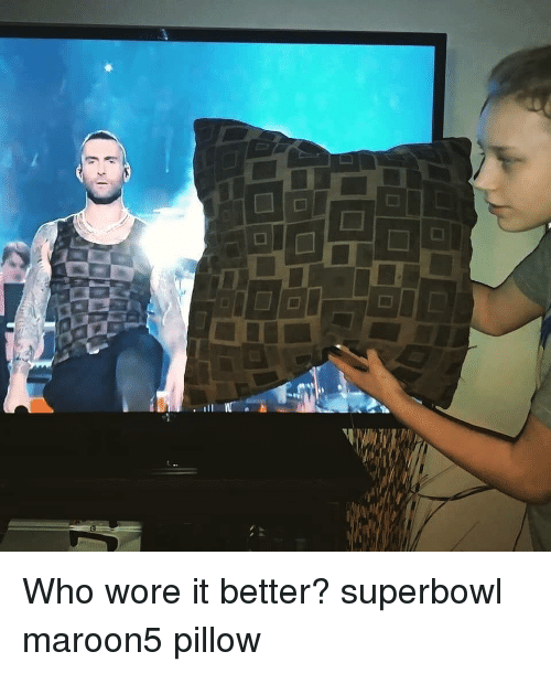 Memes, Who Wore It Better, and Superbowl: Who wore it better? superbowl maroon5 pillow