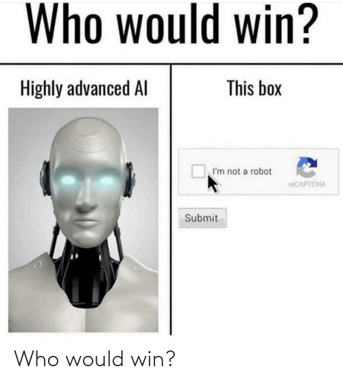 Advanced: Who would win?  This box  Highly advanced Al  I'm not a robot  reCAPTCHA  Submit Who would win?
