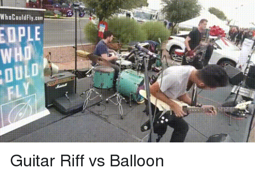 shredding: WhoCouldFly.cam=wma.-  OPLE  WHO  FL Guitar Riff vs Balloon