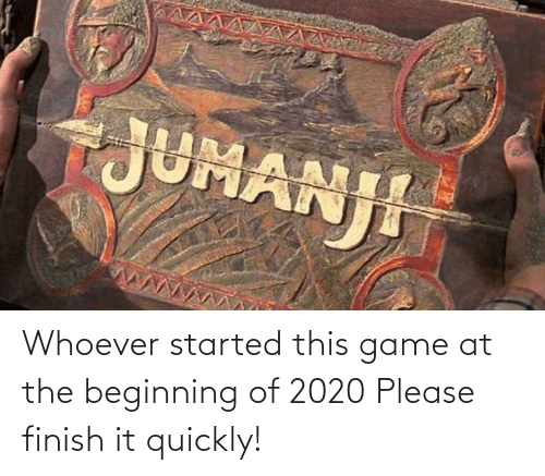Game: Whoever started this game at the beginning of 2020 Please finish it quickly!