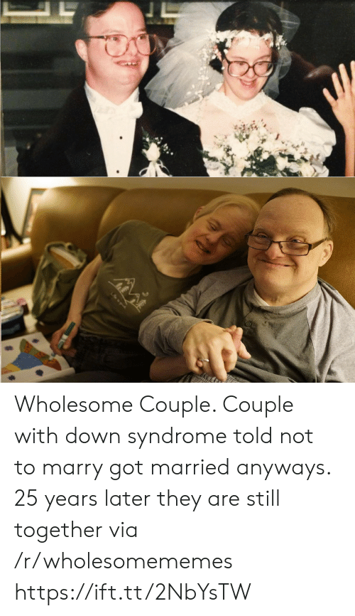 25 Years: Wholesome Couple. Couple with down syndrome told not to marry got married anyways. 25 years later they are still together via /r/wholesomememes https://ift.tt/2NbYsTW