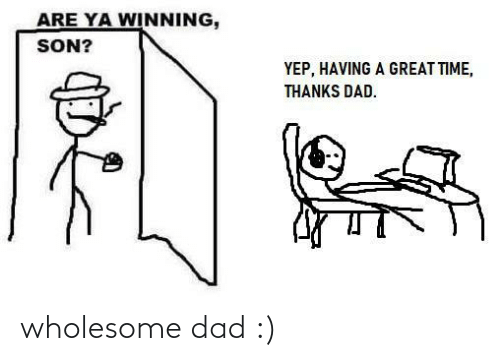 Wholesome: wholesome dad :)