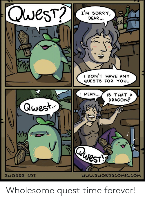 Wholesome: Wholesome quest time forever!
