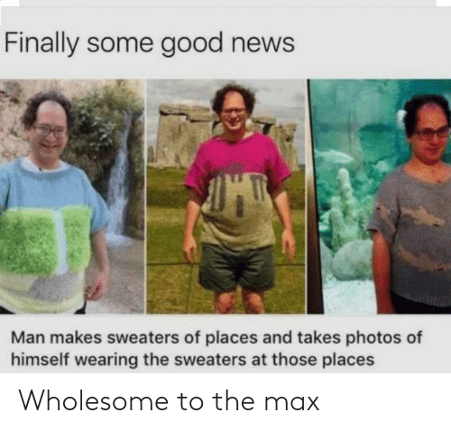 Wholesome, Max, and The: Wholesome to the max