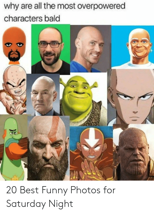 Best Funny: why are all the most overpowered  characters bald 20 Best Funny Photos for Saturday Night