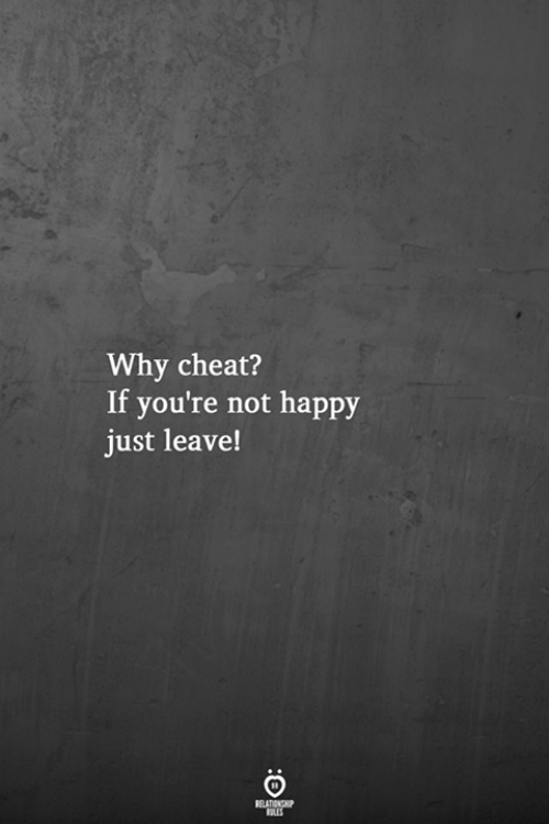 Happy, Why, and Cheat: Why cheat?  If you're not happy  just leave!  BALES