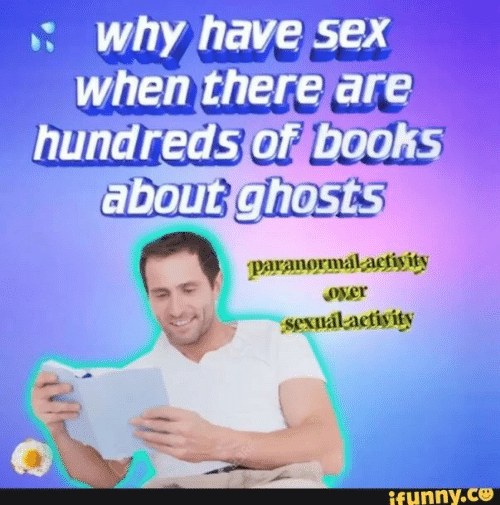 Books, Funny, and Sex: : why have sex  when there are  hundreds of books  about ghoStS  paranormalactiwity  oyer  sexual activity  funny.ce