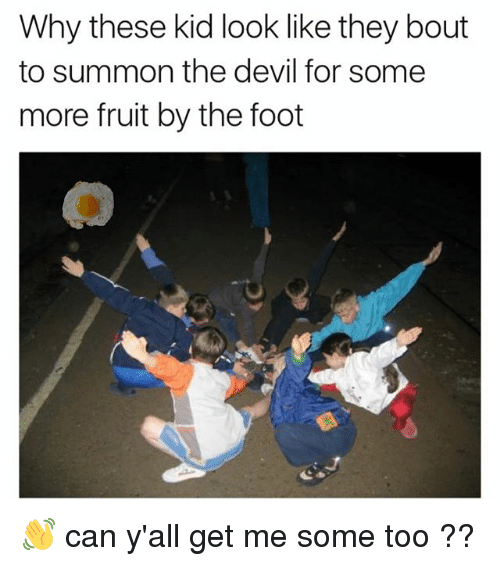 Summone: Why these kid look like they bout  to summon the devil for some  more fruit by the foct 👋 can y'all get me some too ??