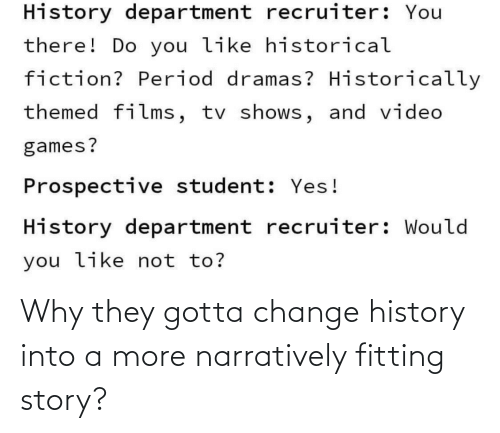 Change: Why they gotta change history into a more narratively fitting story?