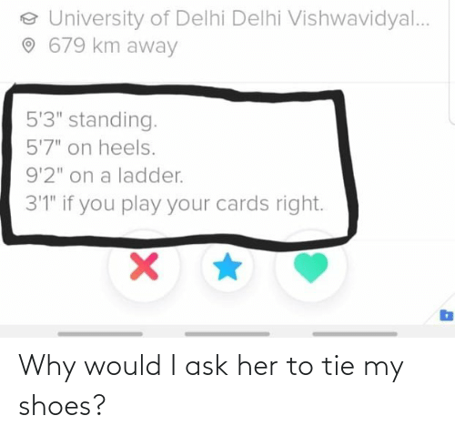 why: Why would I ask her to tie my shoes?