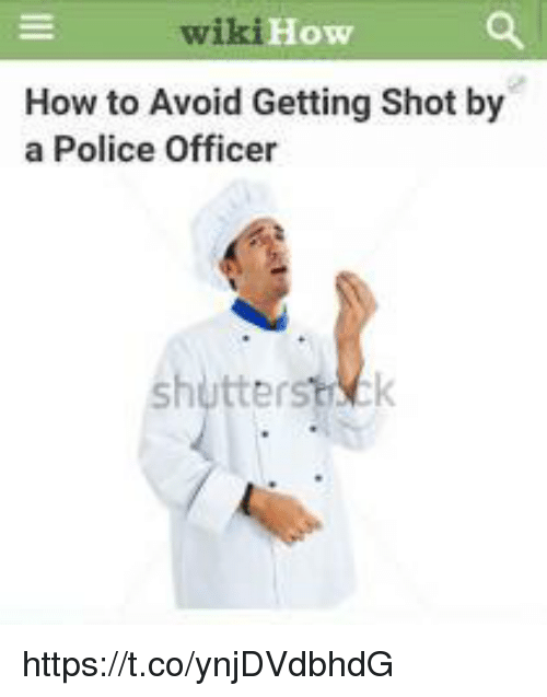 Getting Shot: wi  ki How  How to Avoid Getting Shot by  a Police Officer  er https://t.co/ynjDVdbhdG