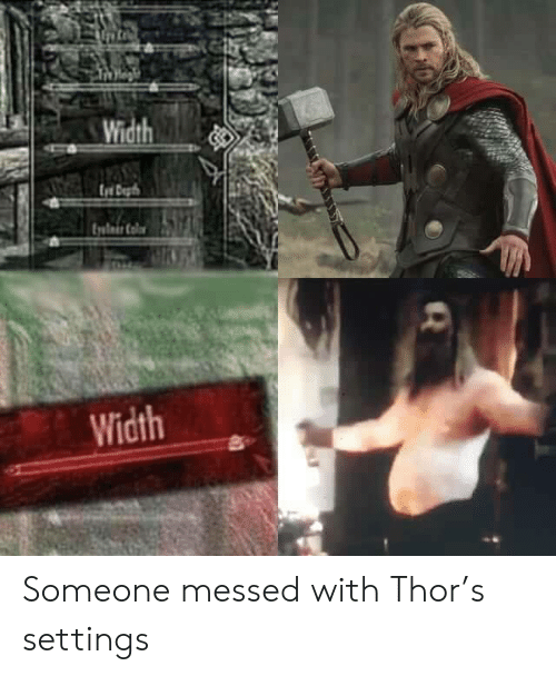 depth: Width  tr Depth  frvlnir Coloe  Width Someone messed with Thor's settings