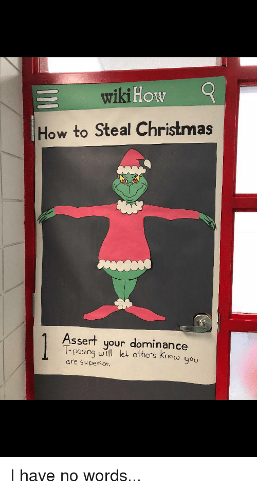 Christmas, How To, and Wiki: wiki  lHow  How to Steal Christmas  Assert your dominance  T-posina will let others know you  are superior.