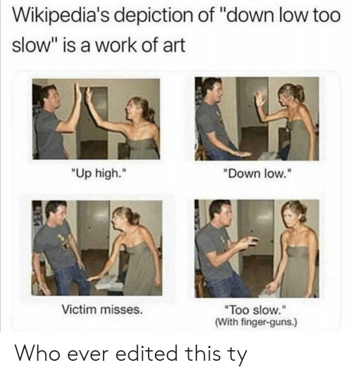 """guns: Wikipedia's depiction of """"down low too  slow"""" is a work of art  """"Up high.""""  """"Down low.""""  Victim misses.  """"Too slow.""""  (With finger-guns.) Who ever edited this ty"""