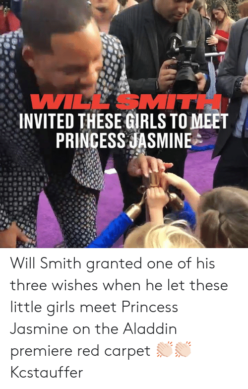 Will Smith: WILL SMITH  INVITED THESE GRLS TO MEET  PRINCESS JASMINE Will Smith granted one of his three wishes when he let these little girls meet Princess Jasmine on the Aladdin premiere red carpet 👏🏻👏🏻  Kcstauffer