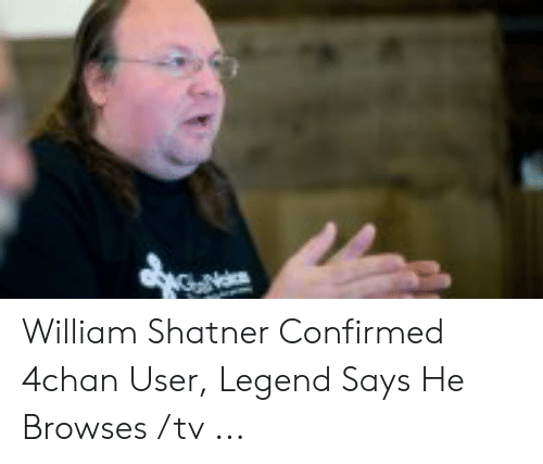 William Shatner Confirmed 4chan User Legend Says He Browses