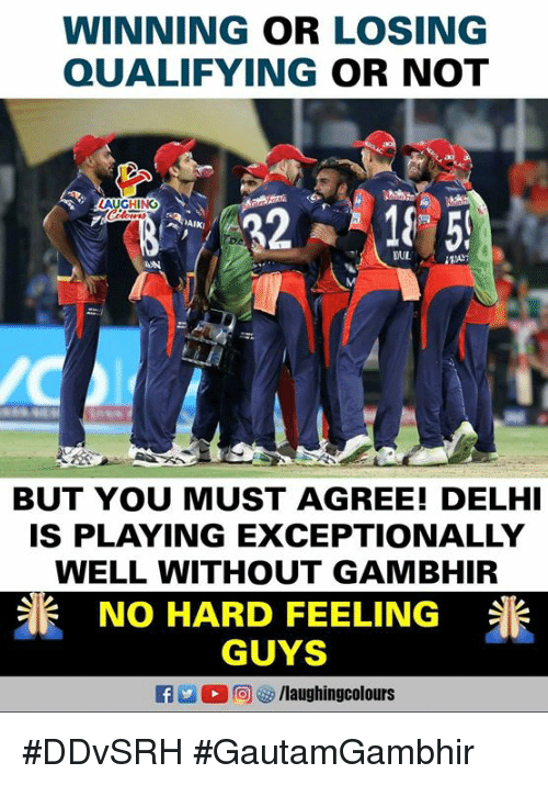 exceptionally: WINNING OR LOSING  QUALIFYING OR NOT  AIKI  BUT YOU MUST AGREE! DELH  IS PLAYING EXCEPTIONALLY  WELL WITHOUT GAMBHIR  NO HARD FEELING  GUYS  flaughingcolours  米 #DDvSRH #GautamGambhir