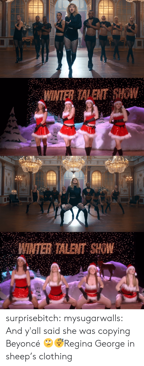 Beyonce: WINTER TALENT HOW   INTER TALENT SHOW surprisebitch:  mysugarwalls: And y'all said she was copying Beyoncé 🙄😴Regina George in sheep's clothing