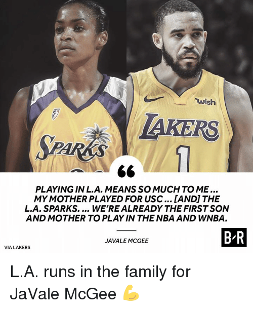 WNBA (Womens National Basketball Association): wish  AKERS  PLAYING IN L.A. MEANSSO MUCH TO ME...  MY MOTHER PLAYED FOR USC... [ANDI THE  L.A. SPARKS.... WE'REALREADY THE FIRST SON  AND MOTHER TO PLAY IN THE NBA AND WNBA.  B R  JAVALE MCGEE  VIA LAKERS L.A. runs in the family for JaVale McGee 💪