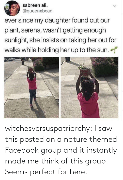 Facebook, Saw, and Tumblr: witchesversuspatriarchy:  I saw this posted on a nature themed Facebook group and it instantly made me think of this group. Seems perfect for here.