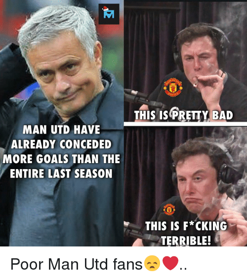 Man Utd Fans: WITED  THISIS PRETTY BAD  MAN UTD HAVE  ALREADY CONCEDED  MORE GOALS THAN THE  ENTIRE LAST SEASON  THIS IS F*CKING  TERRIBLE! Poor Man Utd fans😞❤️..