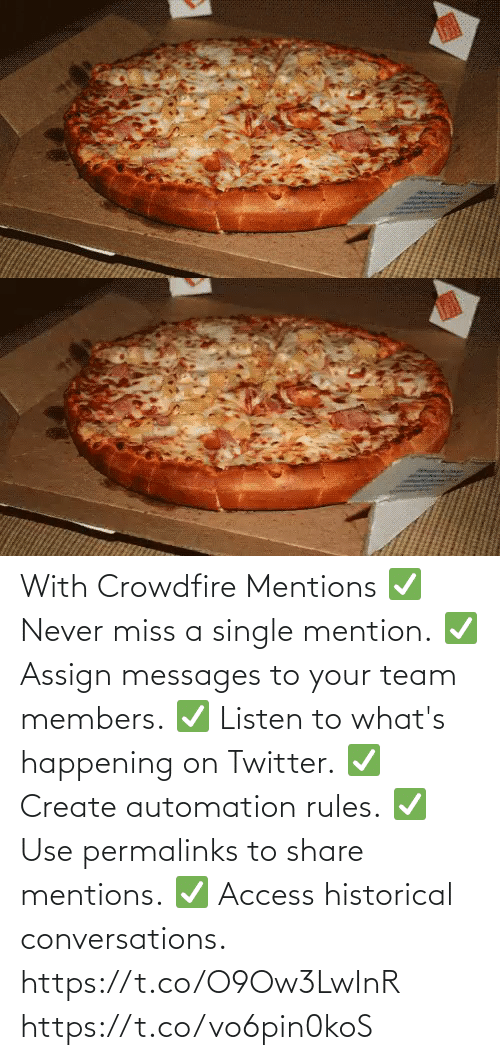 Rules: With Crowdfire Mentions ✅ Never miss a single mention. ✅ Assign messages to your team members. ✅ Listen to what's happening on Twitter. ✅ Create automation rules. ✅ Use permalinks to share mentions. ✅ Access historical conversations.  https://t.co/O9Ow3LwInR https://t.co/vo6pin0koS