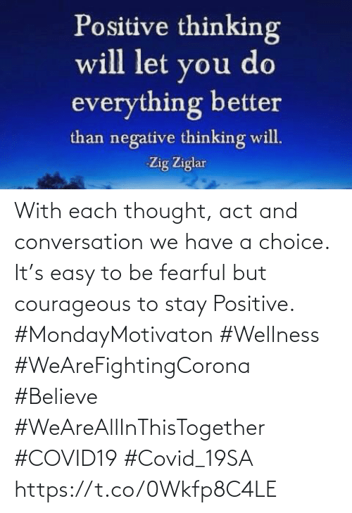 Love for Quotes: With each thought, act and conversation we have a choice. It's easy to be fearful but courageous  to stay Positive.  #MondayMotivaton #Wellness  #WeAreFightingCorona #Believe #WeAreAllInThisTogether  #COVID19 #Covid_19SA https://t.co/0Wkfp8C4LE