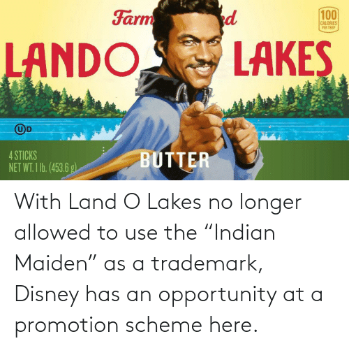 """Disney: With Land O Lakes no longer allowed to use the """"Indian Maiden"""" as a trademark, Disney has an opportunity at a promotion scheme here."""