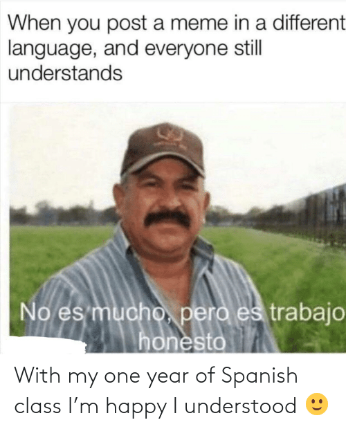 one: With my one year of Spanish class I'm happy I understood 🙂