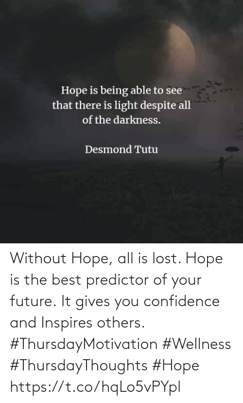 Love for Quotes: Without Hope, all is lost. Hope is the best predictor of your future. It gives you confidence and Inspires others.  #ThursdayMotivation #Wellness  #ThursdayThoughts #Hope https://t.co/hqLo5vPYpl