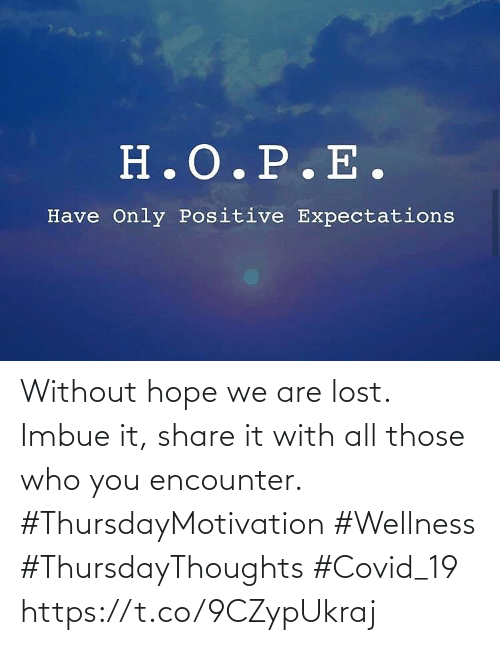 Love for Quotes: Without hope we are lost.  Imbue it, share it with all those who you encounter.  #ThursdayMotivation #Wellness  #ThursdayThoughts #Covid_19 https://t.co/9CZypUkraj