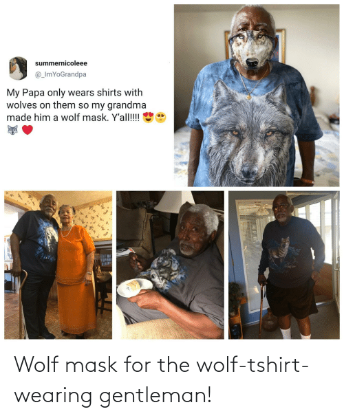 Wearing: Wolf mask for the wolf-tshirt-wearing gentleman!