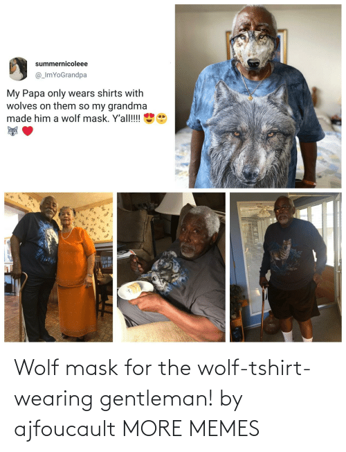 gentleman: Wolf mask for the wolf-tshirt-wearing gentleman! by ajfoucault MORE MEMES