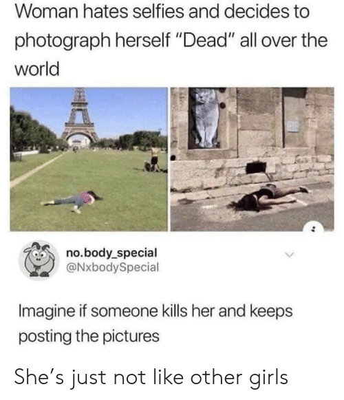 """other girls: Woman hates selfies and decides to  photograph herself """"Dead"""" all over the  world  no.body_special  @NxbodySpecial  Imagine if someone kills her and keeps  posting the pictures She's just not like other girls"""