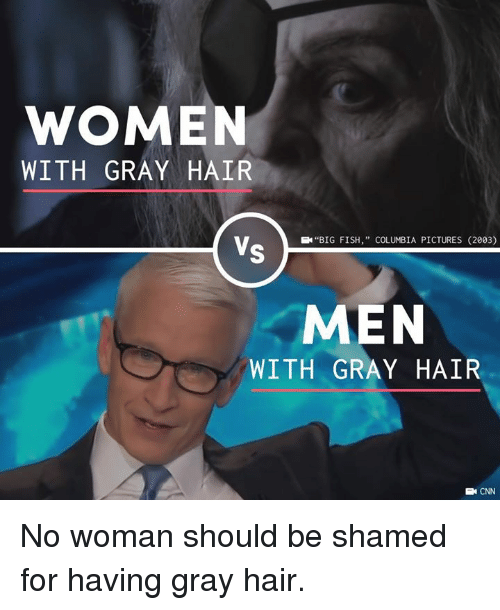"""shamed: WOMEN  WITH GRAY HAIR  EN""""BIG FISH,"""" COLUMBIA PICTURES (2003)  MEN  WITH GRAY HAIR  E CNN No woman should be shamed for having gray hair."""