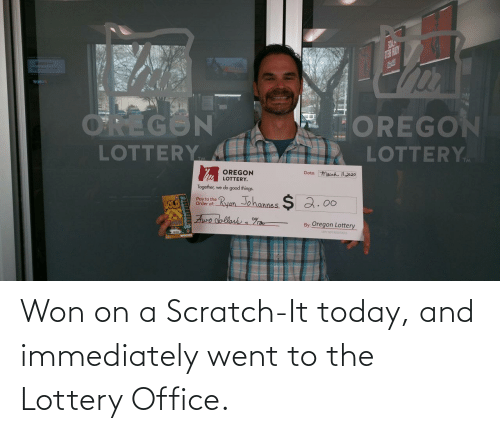 Office: Won on a Scratch-It today, and immediately went to the Lottery Office.