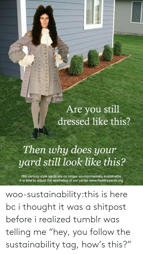 "Here: woo-sustainability:this is here bc i thought it was a shitpost before i realized tumblr was telling me ""hey, you follow the sustainability tag, how's this?"""