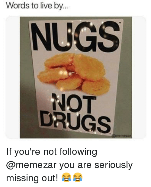 Drugs, Memes, and Live: Words to live by..  NUGS  NOT  DRUGS If you're not following @memezar you are seriously missing out! 😂😂